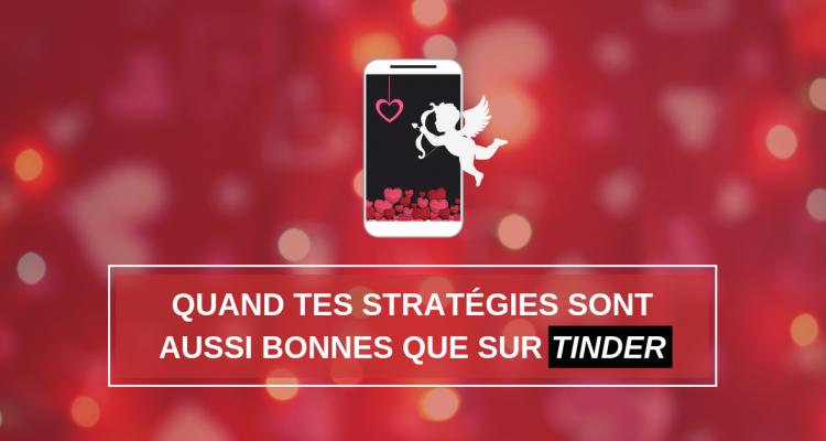 Stratégie d'attraction : Quand tes stratégies sont aussi bonnes en entreprise que sur Tinder