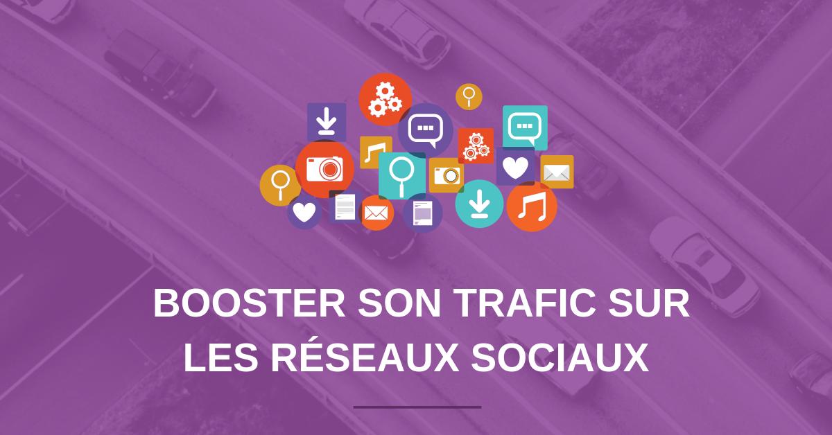 5 conseils pour booster ton trafic sur les réseaux sociaux