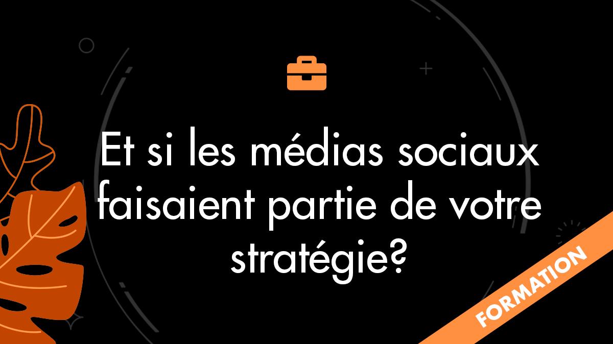 Et si les médias sociaux faisaient partie de votre stratégie, auriez-vous l'impression d'y perdre votre temps?