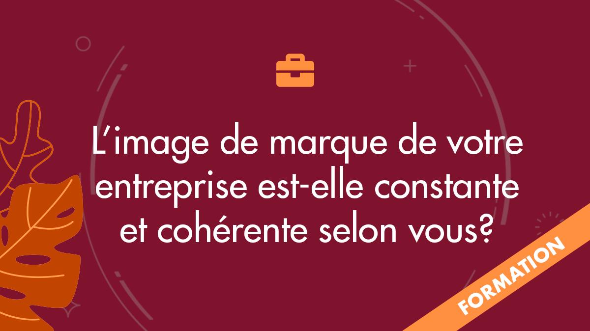 L'image de marque de votre entreprise est-elle constante et cohérente selon vous?