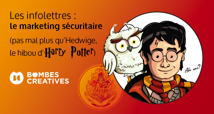 Les infolettres: le marketing sécuritaire (pas mal plus qu'Hedwige, le hibou d'Harry Potter)