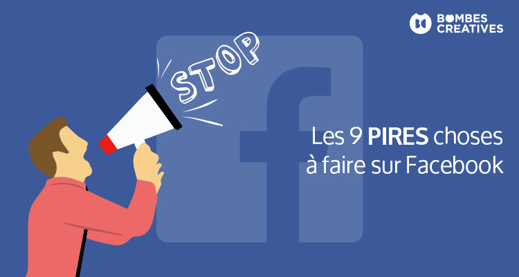 Les 9 pires choses à faire sur Facebook