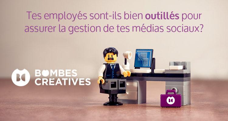 Tes employés sont-ils bien outillés pour assurer la gestion de tes médias sociaux