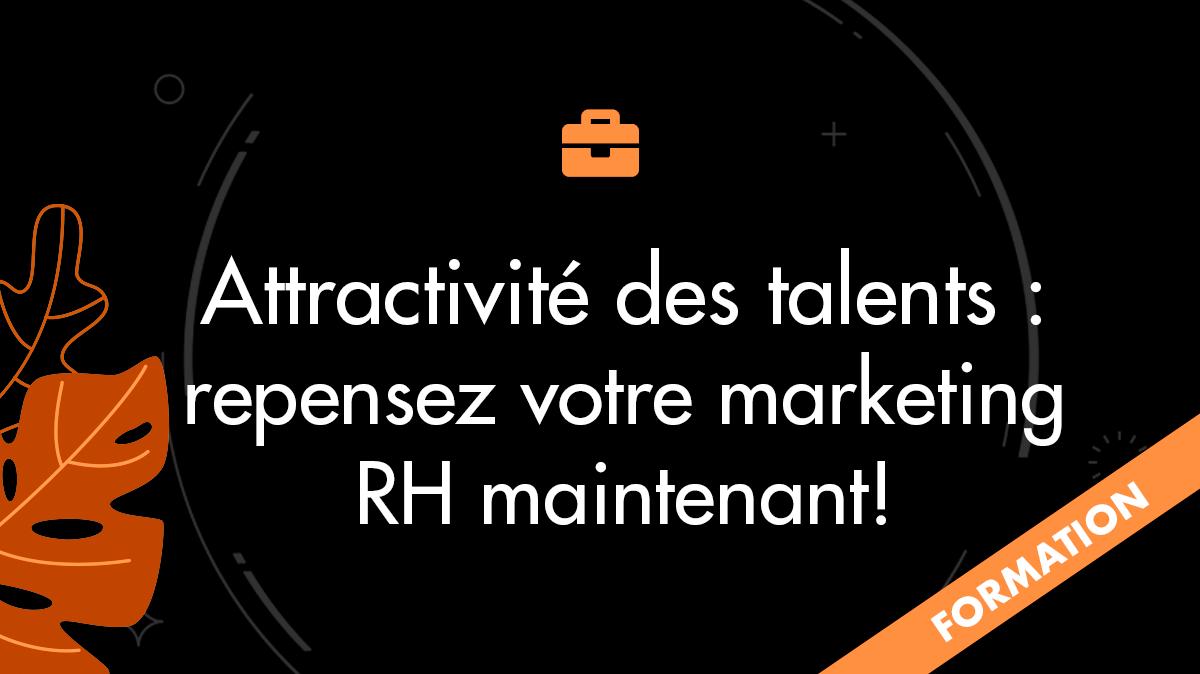 Attractivité des talents : repensez votre marketing RH maintenant!