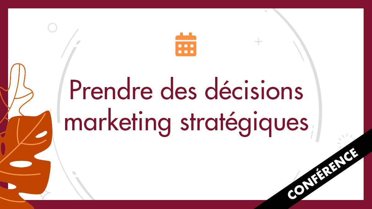 Prendre des décisions marketing stratégiques