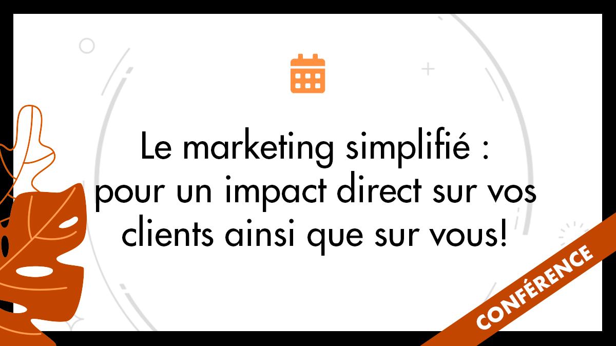 Le marketing simplifié : pour un impact direct sur vos clients ainsi que sur vous!
