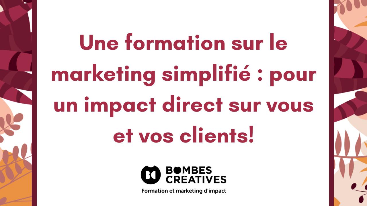Une formation sur le marketing simplifié : pour un impact direct sur vous et vos clients!